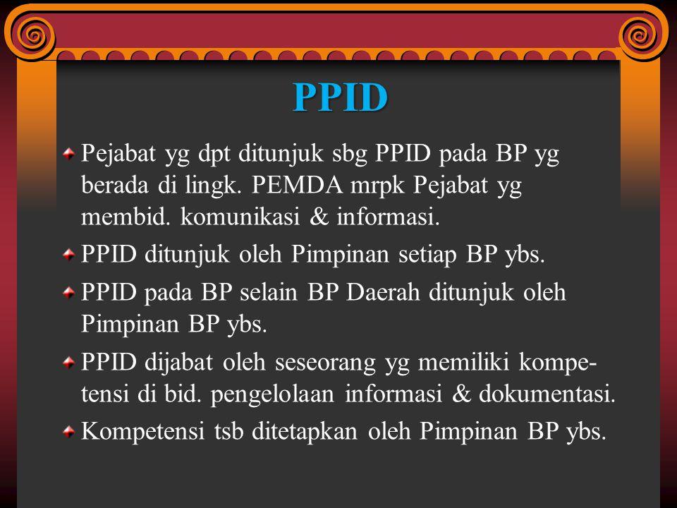 PPID Pejabat yg dpt ditunjuk sbg PPID pada BP yg berada di lingk. PEMDA mrpk Pejabat yg membid. komunikasi & informasi.