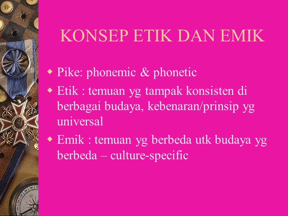 KONSEP ETIK DAN EMIK Pike: phonemic & phonetic