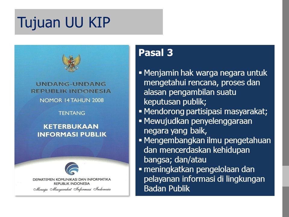 Tujuan UU KIP Pasal 3. Menjamin hak warga negara untuk mengetahui rencana, proses dan alasan pengambilan suatu keputusan publik;