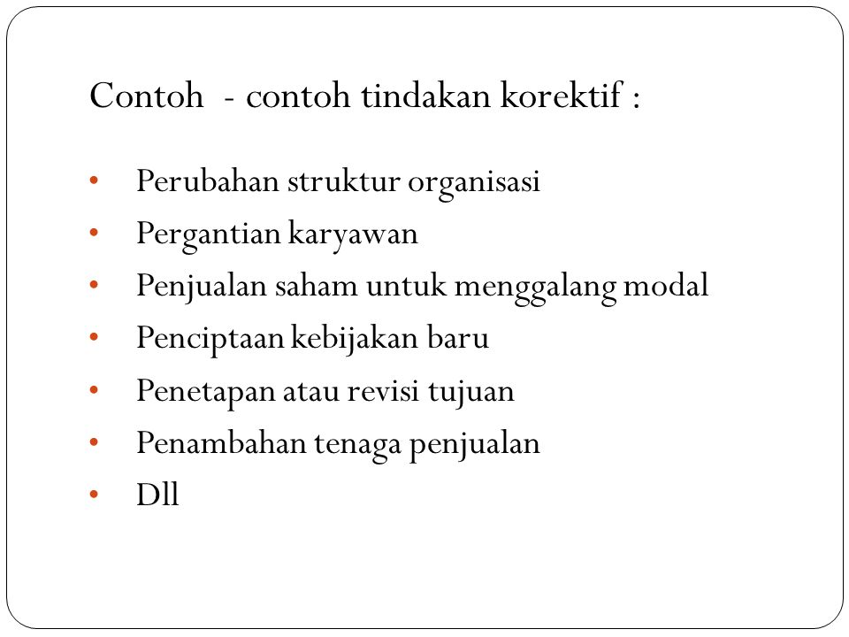 Contoh - contoh tindakan korektif :