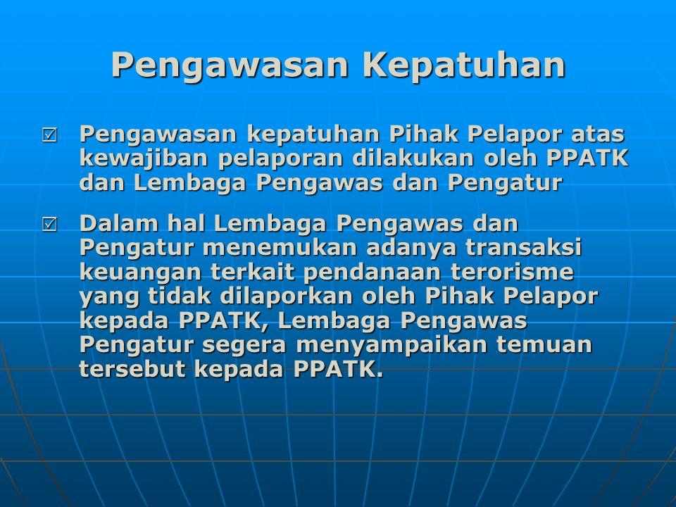 Pengawasan Kepatuhan Pengawasan kepatuhan Pihak Pelapor atas kewajiban pelaporan dilakukan oleh PPATK dan Lembaga Pengawas dan Pengatur.