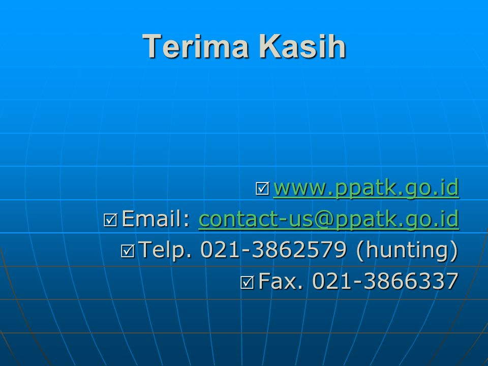 Terima Kasih www.ppatk.go.id Email: contact-us@ppatk.go.id
