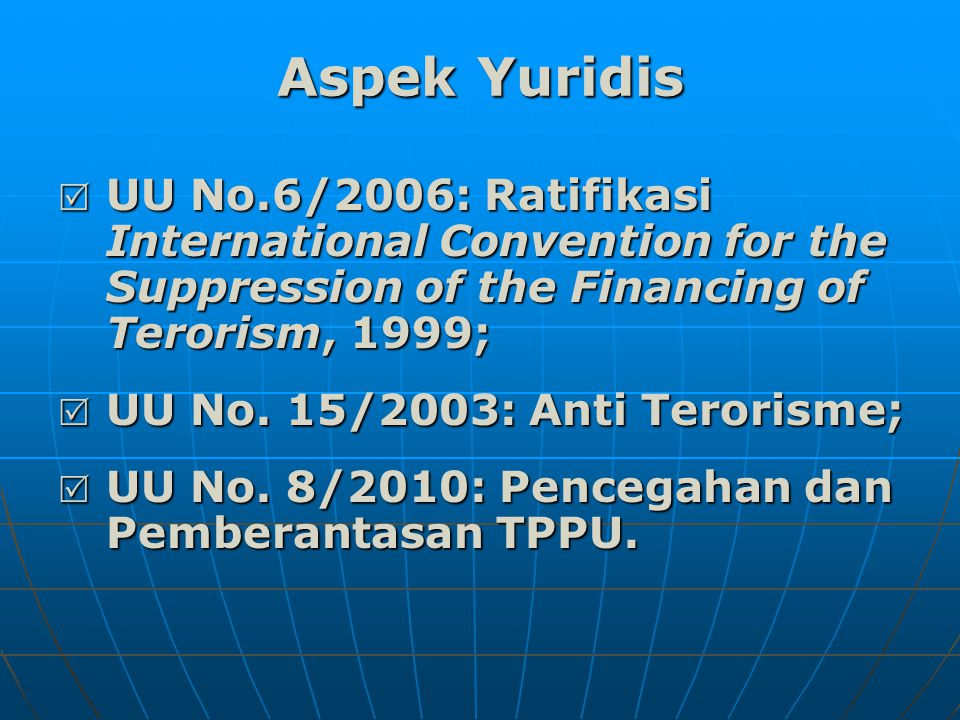 Aspek Yuridis UU No.6/2006: Ratifikasi International Convention for the Suppression of the Financing of Terorism, 1999;