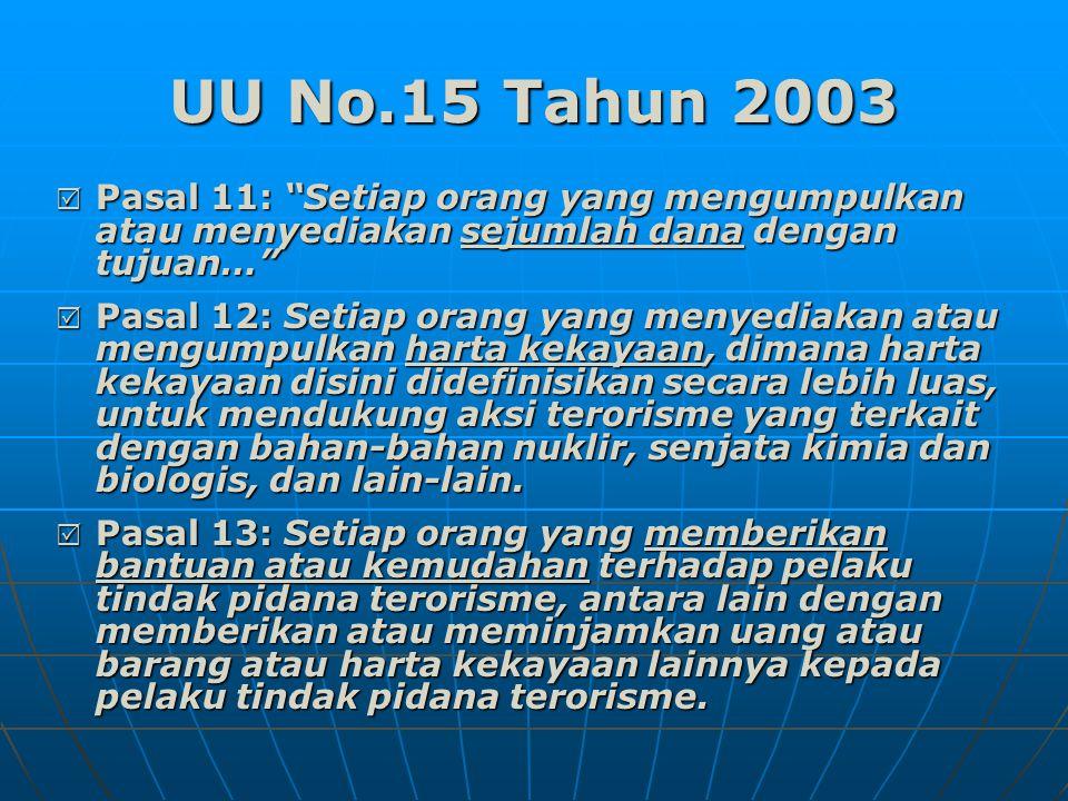 UU No.15 Tahun 2003 Pasal 11: Setiap orang yang mengumpulkan atau menyediakan sejumlah dana dengan tujuan…