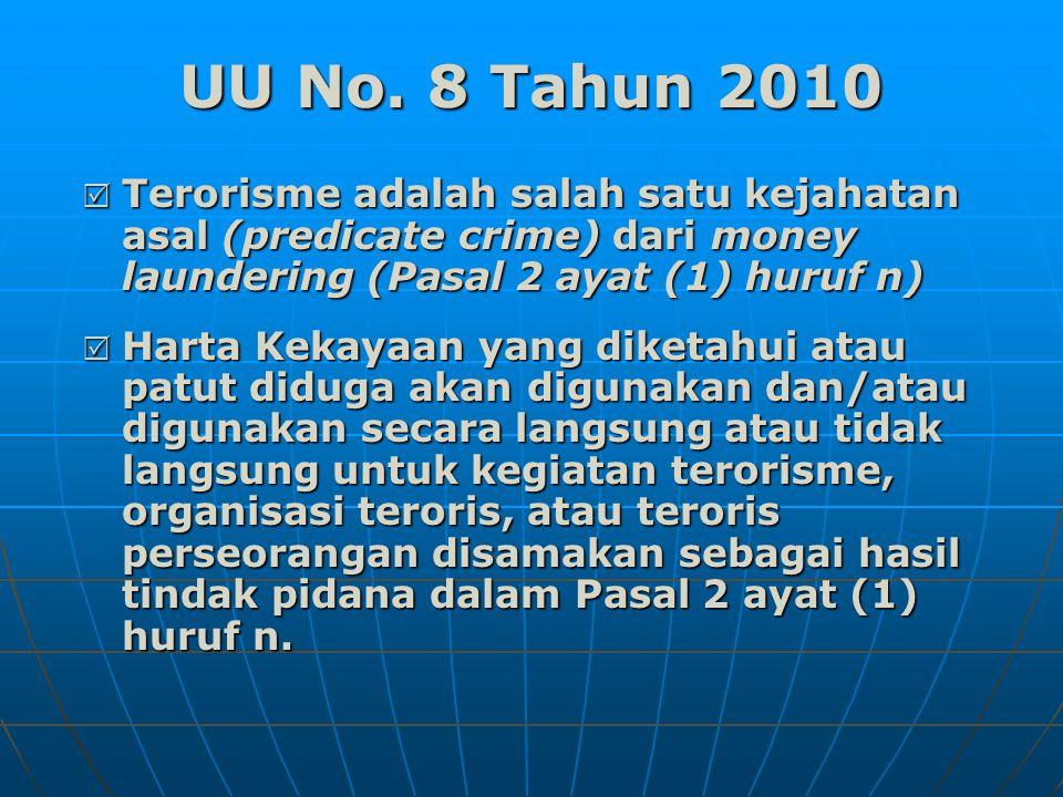 UU No. 8 Tahun 2010 Terorisme adalah salah satu kejahatan asal (predicate crime) dari money laundering (Pasal 2 ayat (1) huruf n)