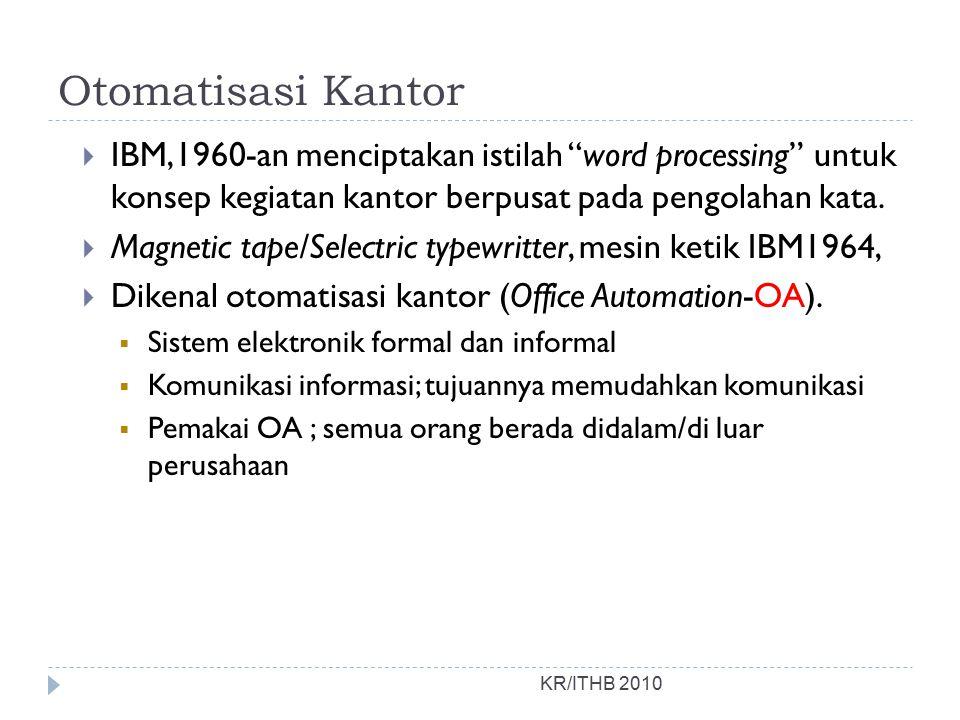 Otomatisasi Kantor IBM,1960-an menciptakan istilah word processing untuk konsep kegiatan kantor berpusat pada pengolahan kata.
