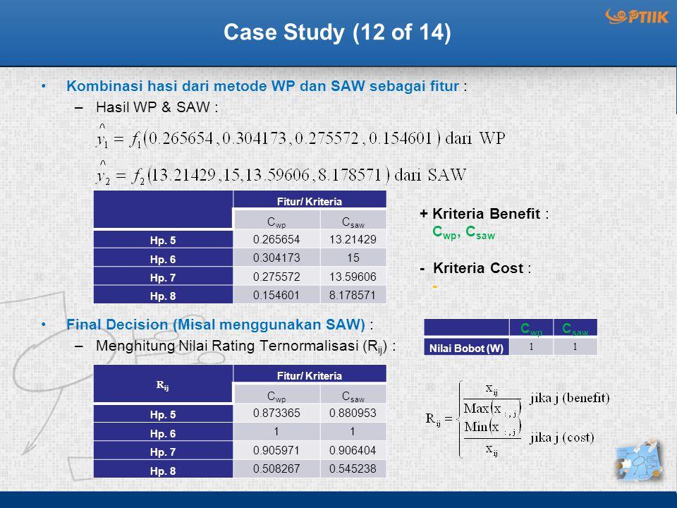 Case Study (12 of 14) Kombinasi hasi dari metode WP dan SAW sebagai fitur : Hasil WP & SAW : Final Decision (Misal menggunakan SAW) :
