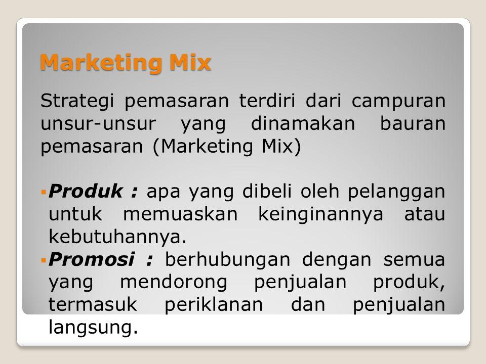 Marketing Mix Strategi pemasaran terdiri dari campuran unsur-unsur yang dinamakan bauran pemasaran (Marketing Mix)