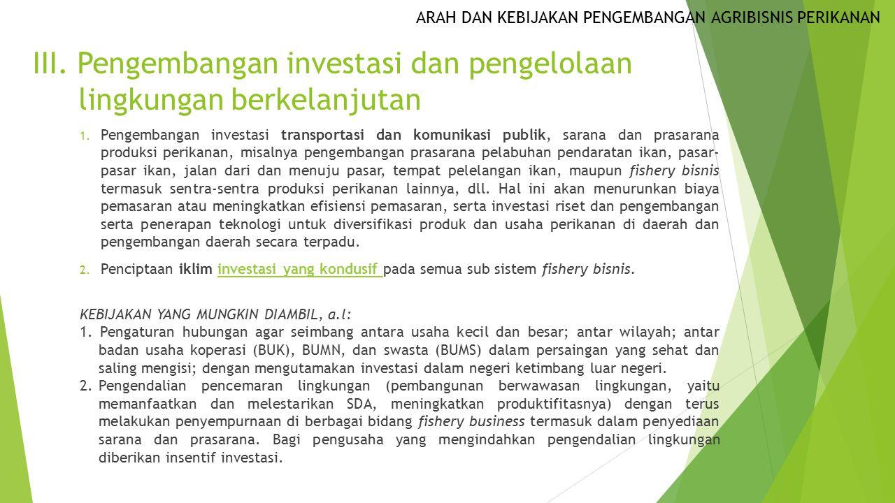 III. Pengembangan investasi dan pengelolaan lingkungan berkelanjutan