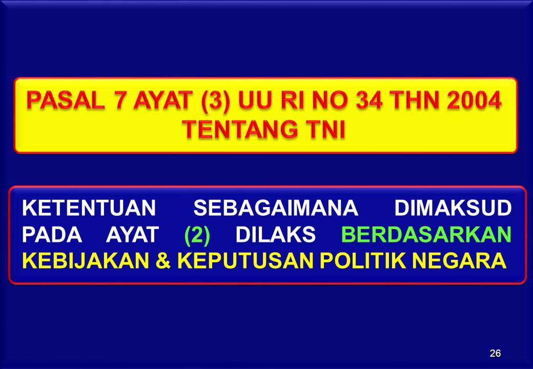 PASAL 7 AYAT (3) UU RI NO 34 THN 2004