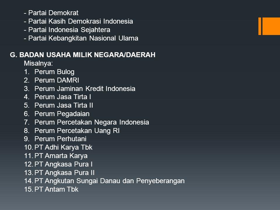 - Partai Demokrat - Partai Kasih Demokrasi Indonesia. - Partai Indonesia Sejahtera. Partai Kebangkitan Nasional Ulama.