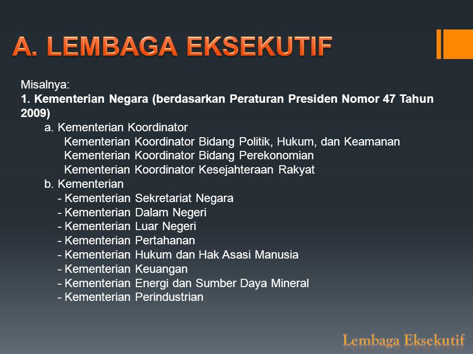 A. LEMBAGA EKSEKUTIF Lembaga Eksekutif Misalnya: