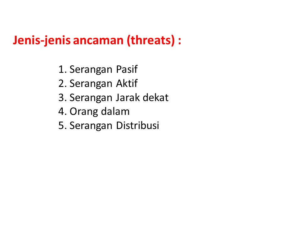 Jenis-jenis ancaman (threats) :