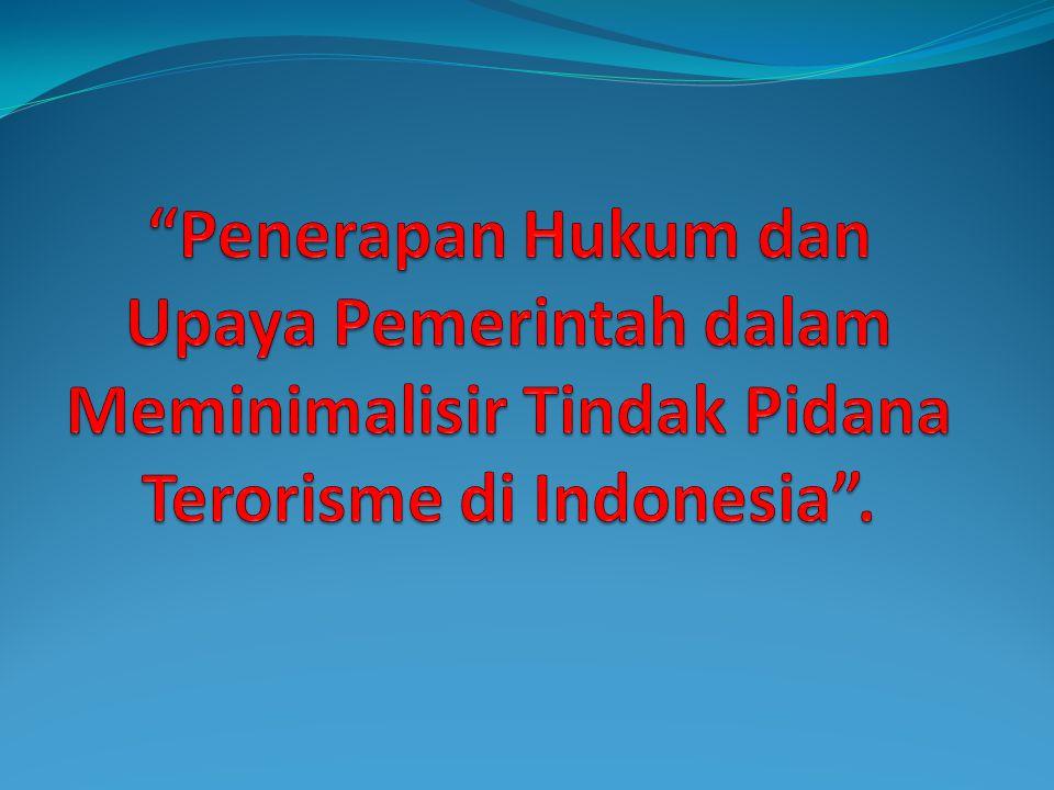 Penerapan Hukum dan Upaya Pemerintah dalam Meminimalisir Tindak Pidana Terorisme di Indonesia .