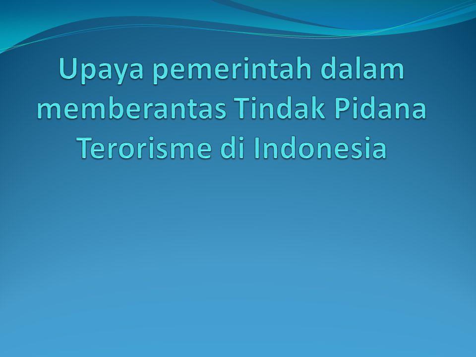 Upaya pemerintah dalam memberantas Tindak Pidana Terorisme di Indonesia