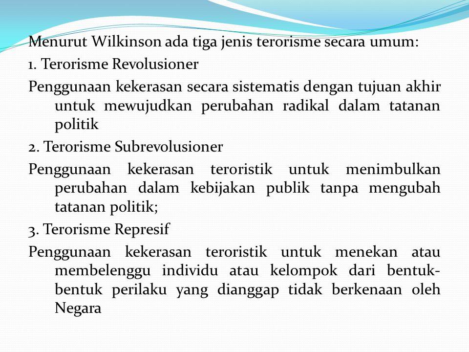 Menurut Wilkinson ada tiga jenis terorisme secara umum: