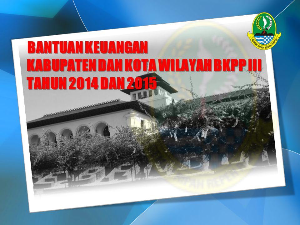 BANTUAN KEUANGAN KABUPATEN DAN KOTA WILAYAH BKPP III TAHUN 2014 DAN 2015