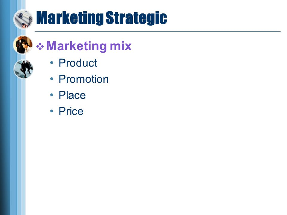 Marketing Strategic Marketing mix Product Promotion Place Price