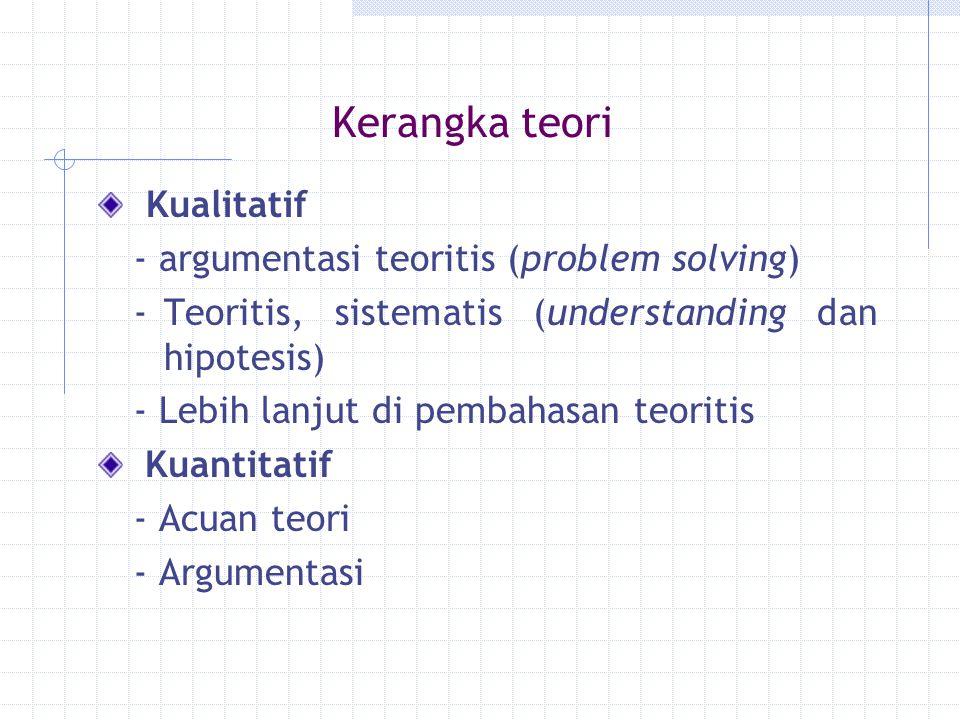 Kerangka teori Kualitatif - argumentasi teoritis (problem solving)