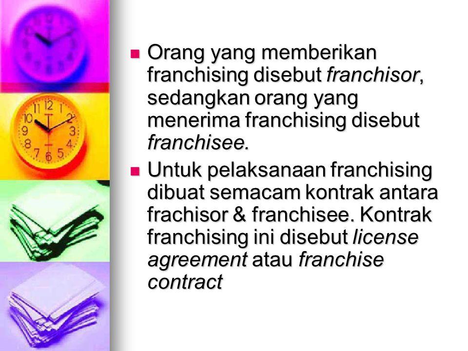 Orang yang memberikan franchising disebut franchisor, sedangkan orang yang menerima franchising disebut franchisee.