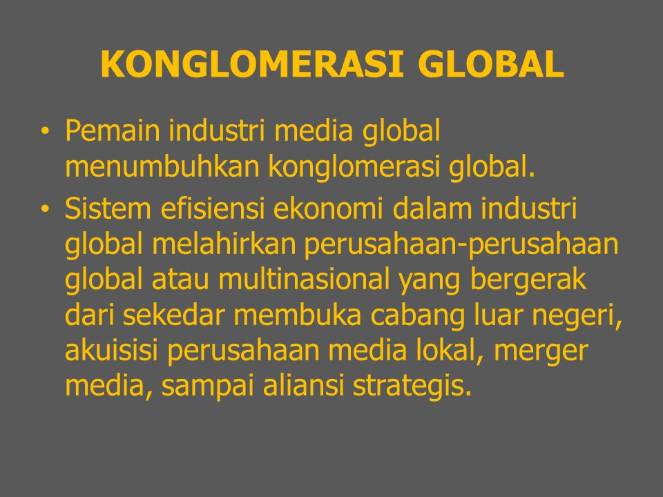 KONGLOMERASI GLOBAL Pemain industri media global menumbuhkan konglomerasi global.