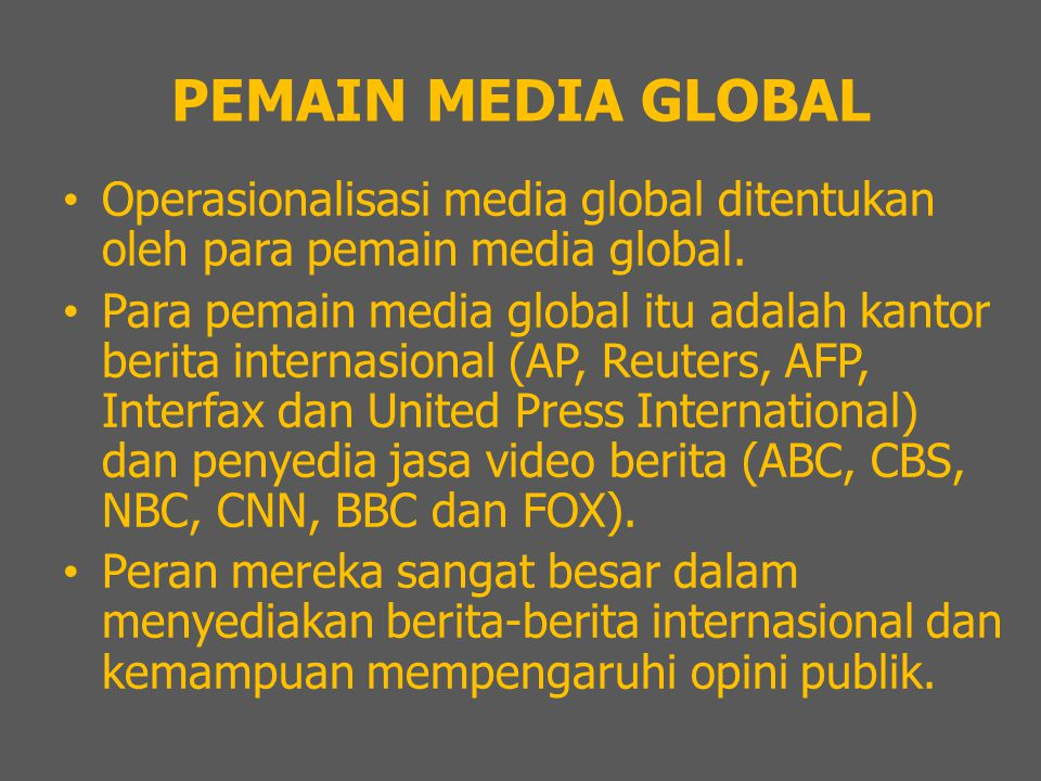 PEMAIN MEDIA GLOBAL Operasionalisasi media global ditentukan oleh para pemain media global.