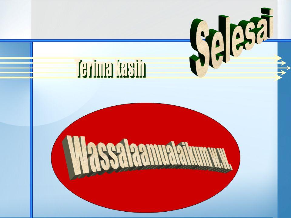 Selesai Terima kasih Wassalaamualaikum w.w.