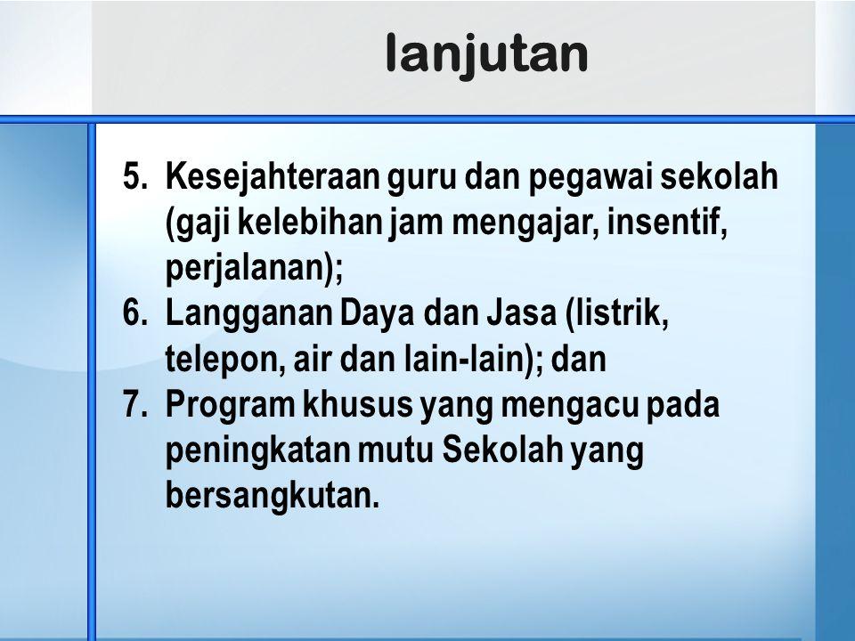 lanjutan Kesejahteraan guru dan pegawai sekolah (gaji kelebihan jam mengajar, insentif, perjalanan);