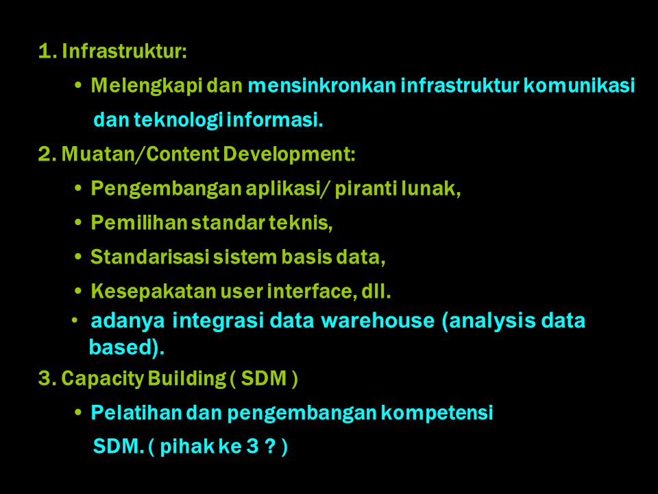 1. Infrastruktur: • Melengkapi dan mensinkronkan infrastruktur komunikasi. dan teknologi informasi.