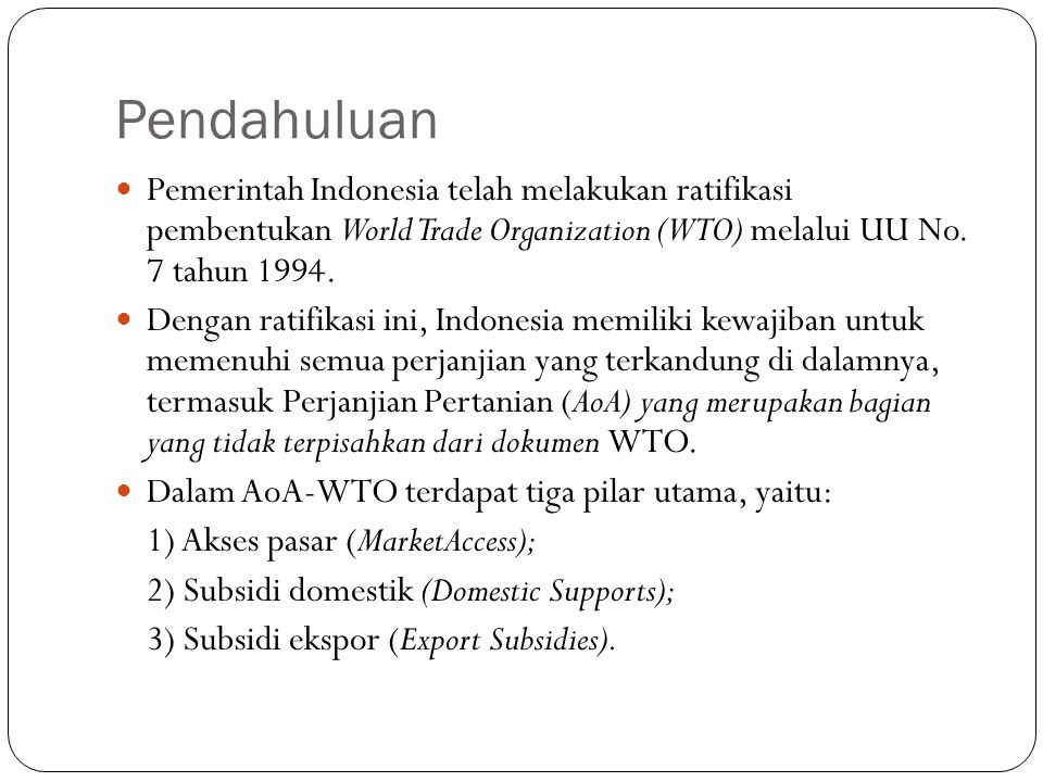 Pendahuluan Pemerintah Indonesia telah melakukan ratifikasi pembentukan World Trade Organization (WTO) melalui UU No. 7 tahun 1994.