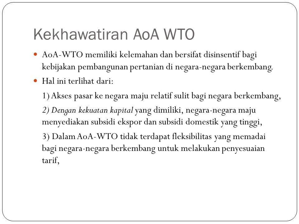 Kekhawatiran AoA WTO AoA-WTO memiliki kelemahan dan bersifat disinsentif bagi kebijakan pembangunan pertanian di negara-negara berkembang.