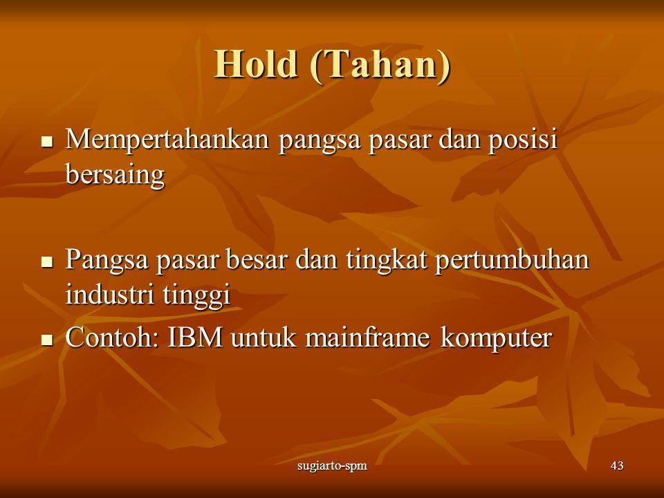 Hold (Tahan) Mempertahankan pangsa pasar dan posisi bersaing