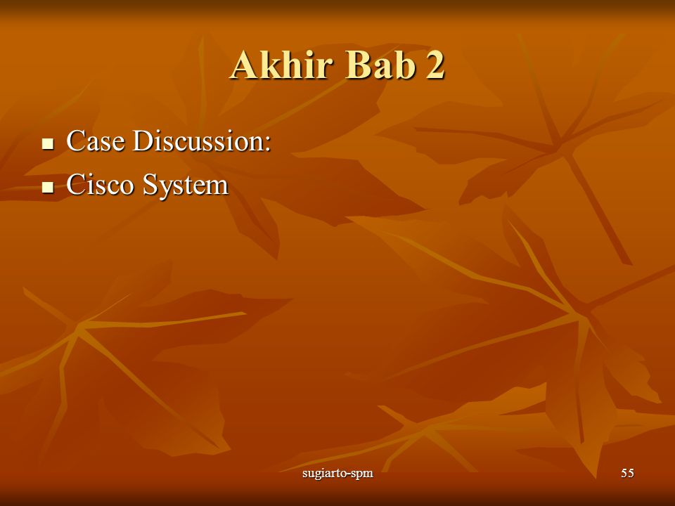 Akhir Bab 2 Case Discussion: Cisco System sugiarto-spm