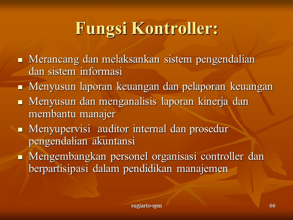 Fungsi Kontroller: Merancang dan melaksankan sistem pengendalian dan sistem informasi. Menyusun laporan keuangan dan pelaporan keuangan.