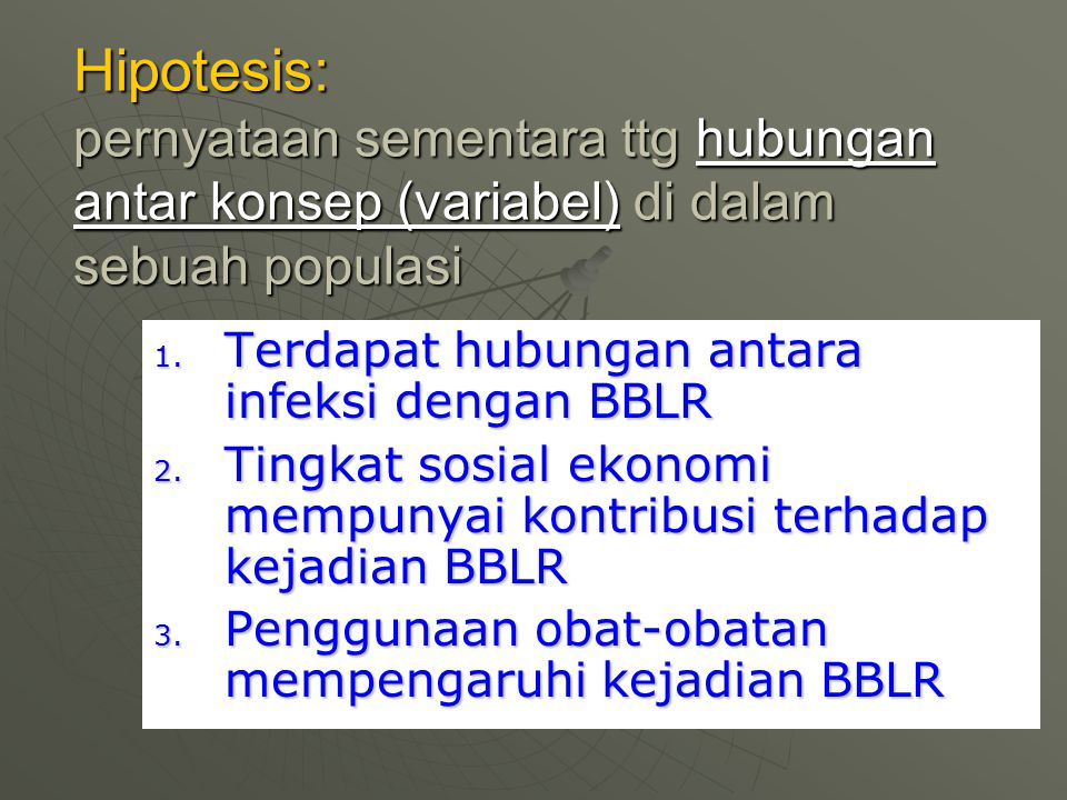 Hipotesis: pernyataan sementara ttg hubungan antar konsep (variabel) di dalam sebuah populasi