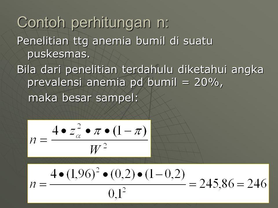 Contoh perhitungan n: Penelitian ttg anemia bumil di suatu puskesmas.