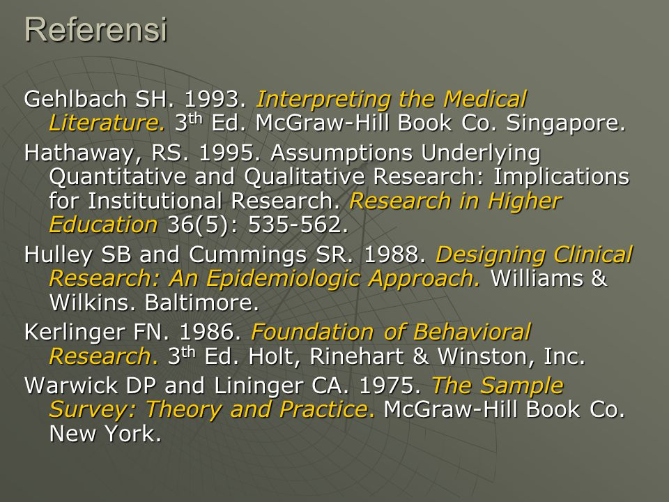 Referensi Gehlbach SH. 1993. Interpreting the Medical Literature. 3th Ed. McGraw-Hill Book Co. Singapore.