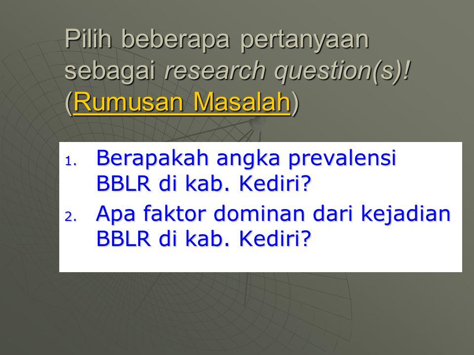 Pilih beberapa pertanyaan sebagai research question(s)