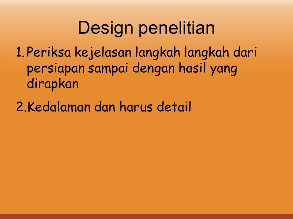 Design penelitian Periksa kejelasan langkah langkah dari persiapan sampai dengan hasil yang dirapkan.