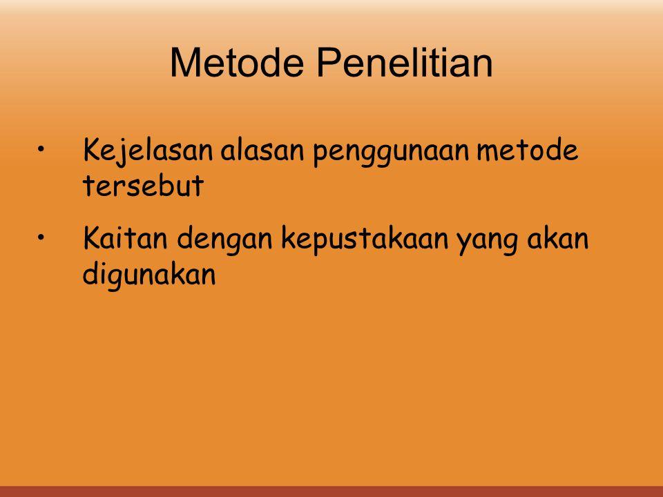 Metode Penelitian Kejelasan alasan penggunaan metode tersebut