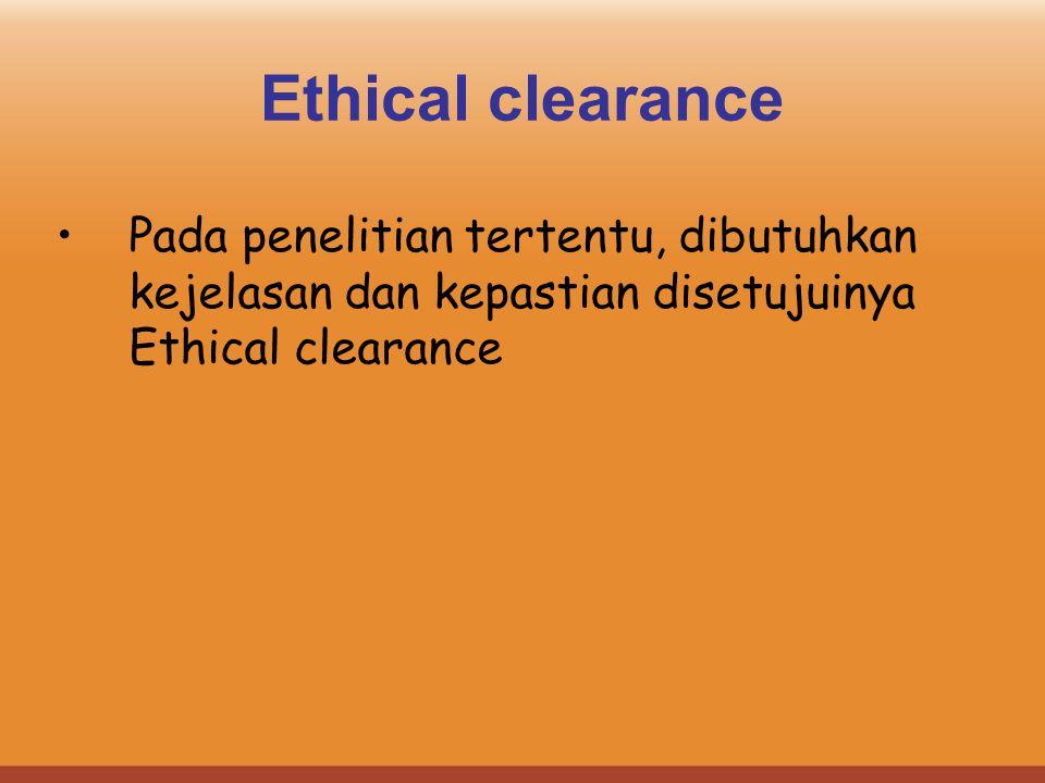 Ethical clearance Pada penelitian tertentu, dibutuhkan kejelasan dan kepastian disetujuinya Ethical clearance.