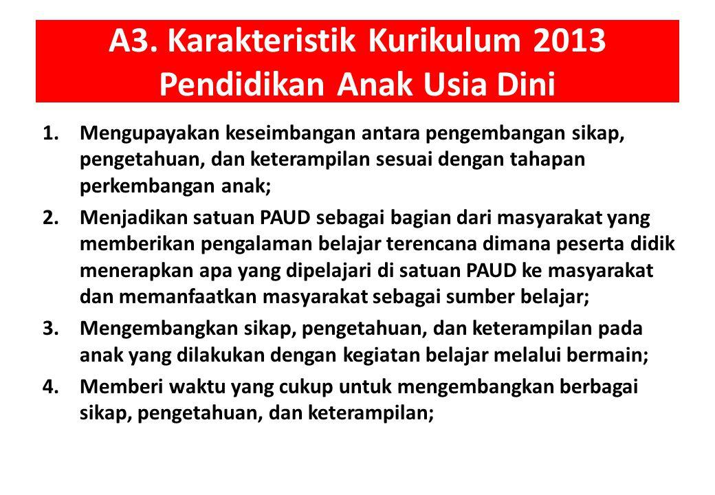 A3. Karakteristik Kurikulum 2013 Pendidikan Anak Usia Dini