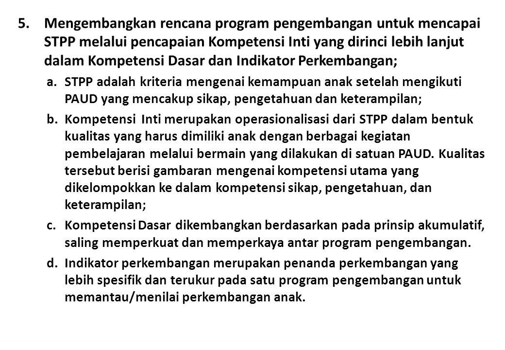 Mengembangkan rencana program pengembangan untuk mencapai STPP melalui pencapaian Kompetensi Inti yang dirinci lebih lanjut dalam Kompetensi Dasar dan Indikator Perkembangan;