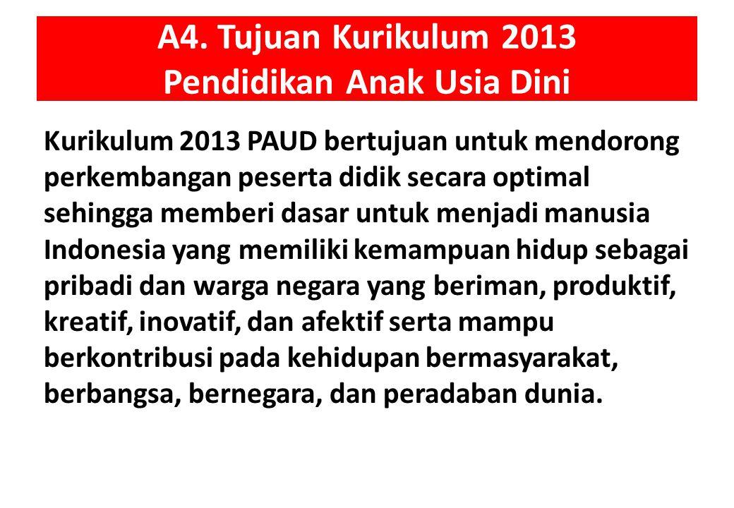 A4. Tujuan Kurikulum 2013 Pendidikan Anak Usia Dini
