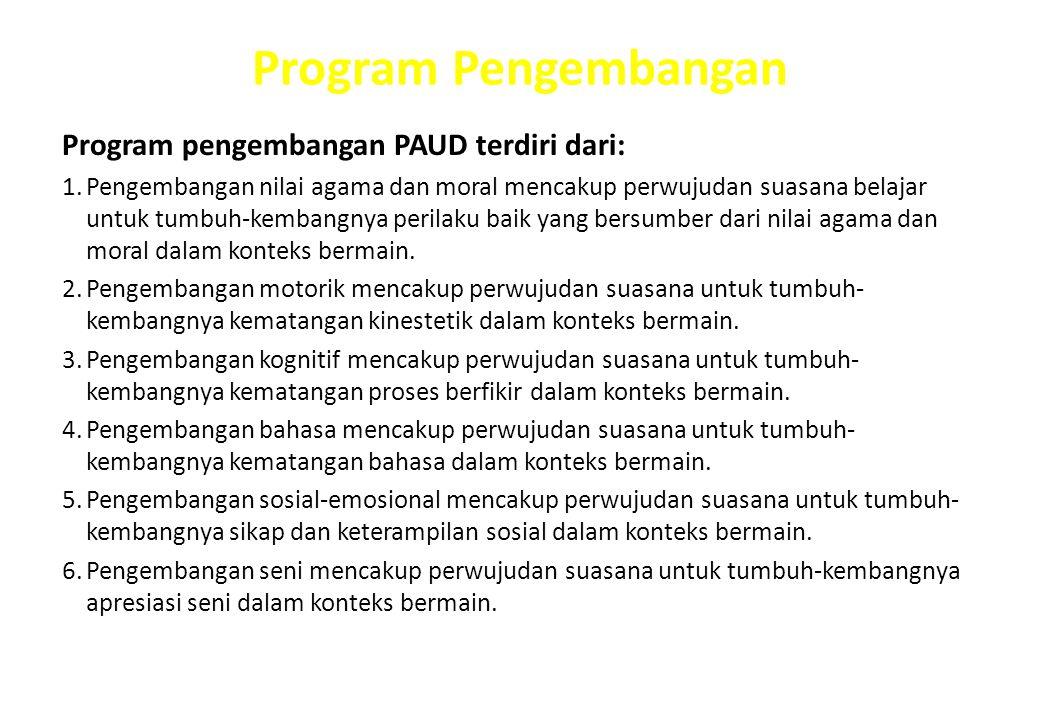 Program Pengembangan Program pengembangan PAUD terdiri dari: