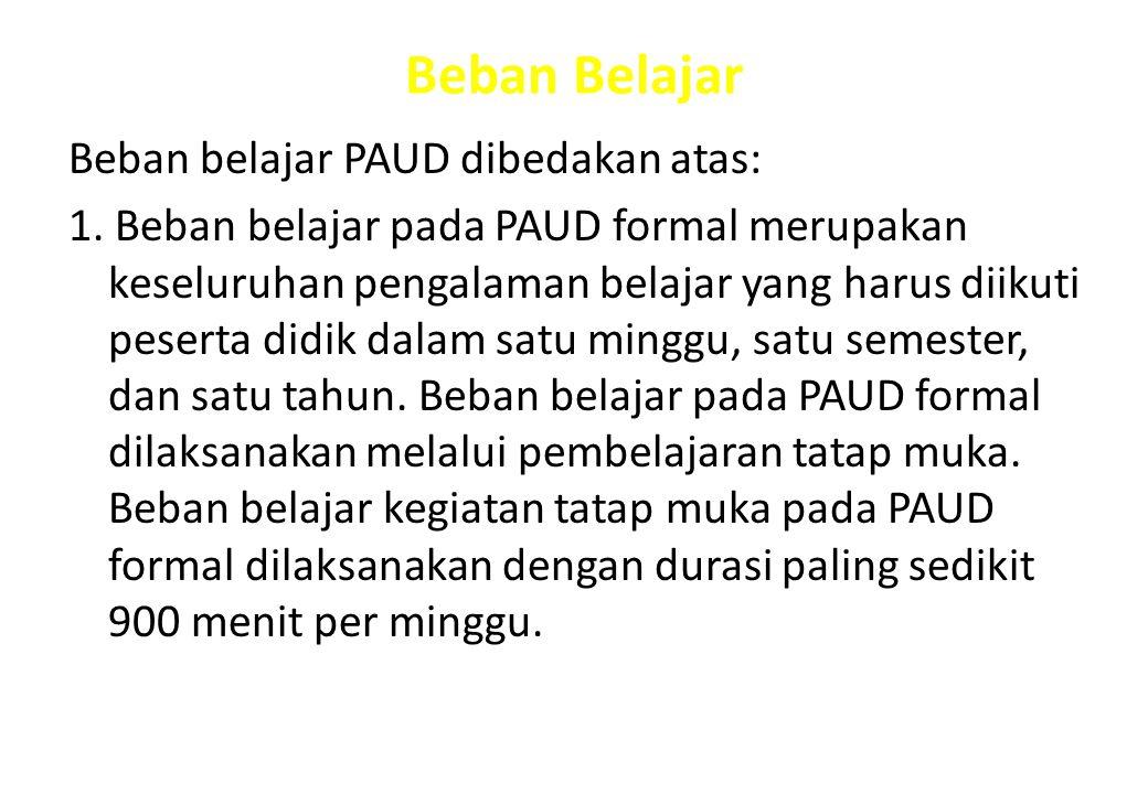 Beban Belajar Beban belajar PAUD dibedakan atas: