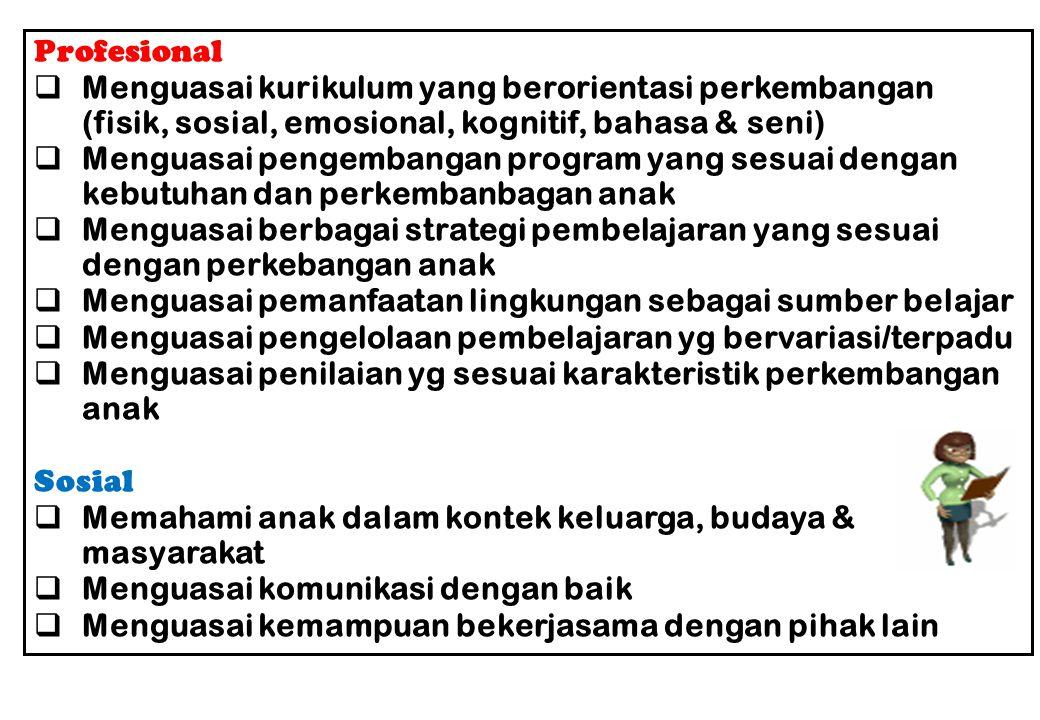 Profesional Menguasai kurikulum yang berorientasi perkembangan (fisik, sosial, emosional, kognitif, bahasa & seni)