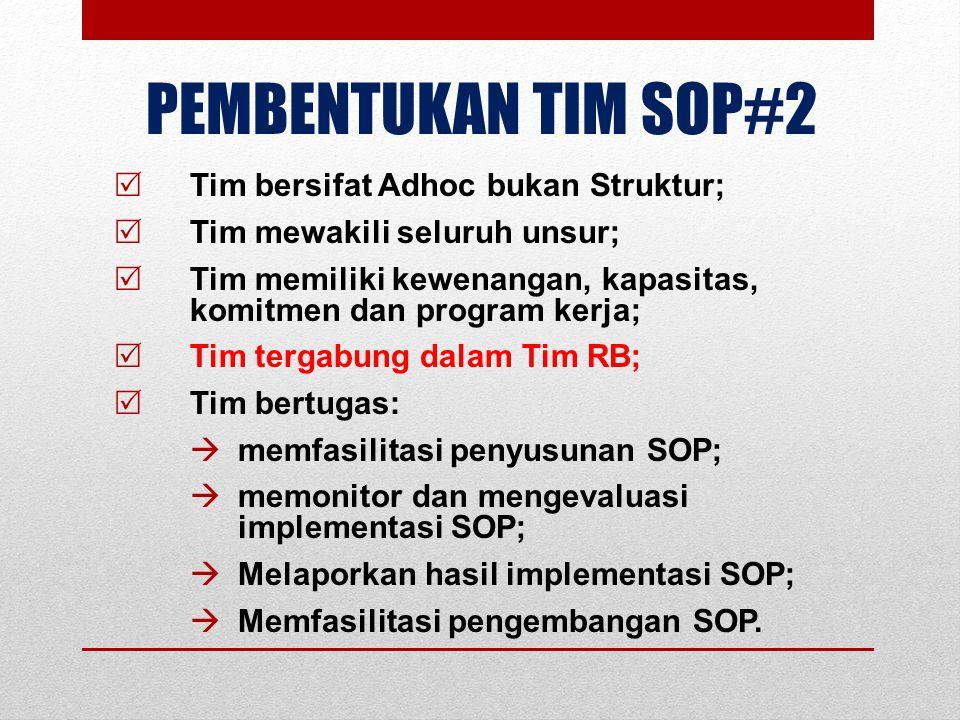 PEMBENTUKAN TIM SOP#2 Tim bersifat Adhoc bukan Struktur;