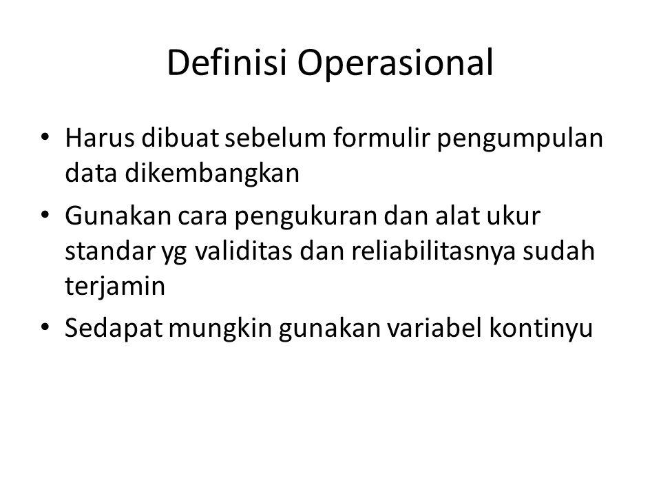 Definisi Operasional Harus dibuat sebelum formulir pengumpulan data dikembangkan.