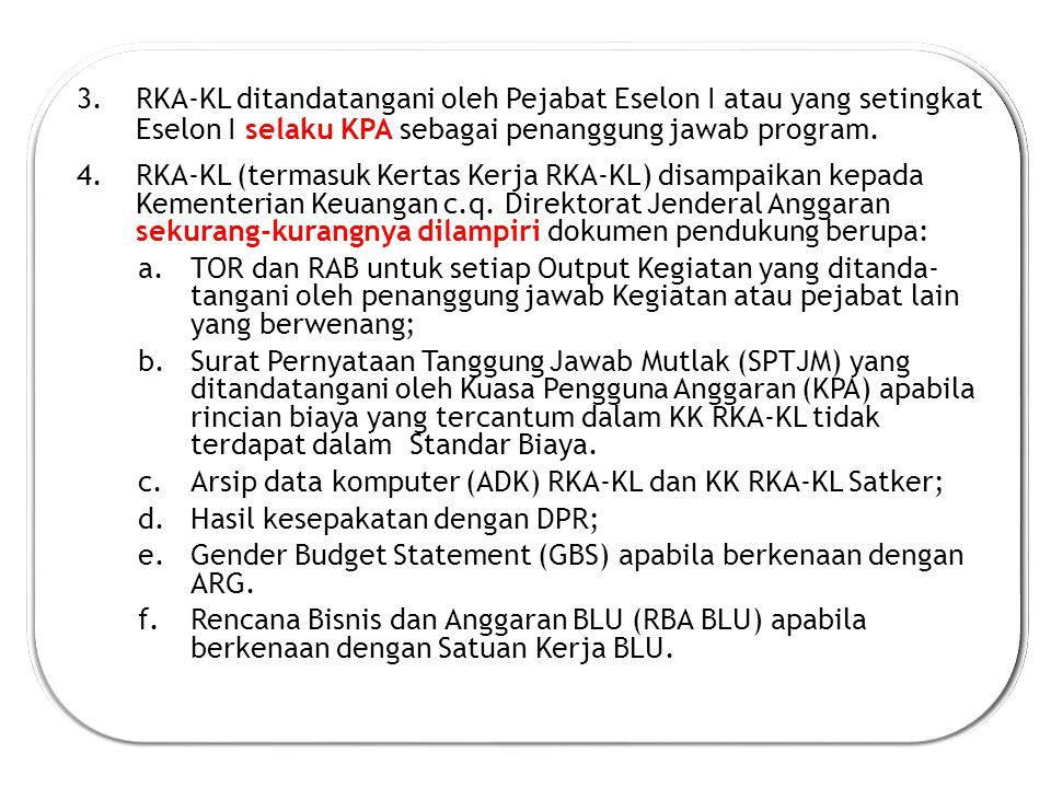 RKA-KL ditandatangani oleh Pejabat Eselon I atau yang setingkat Eselon I selaku KPA sebagai penanggung jawab program.